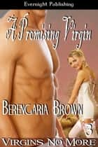 A Promising Virgin ebook by Berengaria Brown