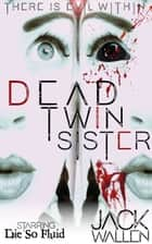 Dead Twin Sister ebook by Jack Wallen
