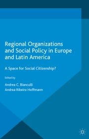 Regional Organizations and Social Policy in Europe and Latin America - A Space for Social Citizenship? ebook by Andrea C. Bianculli,Andrea Ribeiro Hoffmann