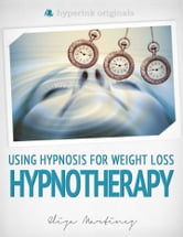 Hypnotherapy: Using Hypnosis for Weight Loss ebook by Eliza Martinez