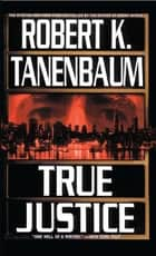 True Justice ebook by Robert K. Tanenbaum