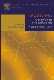Modeling: Gateway to the Unknown: A Work by Rom Harre ebook by Rothbart, Daniel