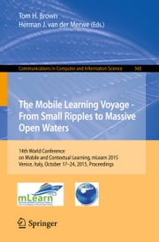 The Mobile Learning Voyage - From Small Ripples to Massive Open Waters - 14th World Conference on Mobile and Contextual Learning, mLearn 2015, Venice, Italy, October 17-24, 2015, Proceedings ebook by Tom H. Brown,Herman J. van der Merwe