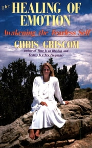 The Healing of Emotion - Awakening the Fearless Self ebook by Chris Griscom