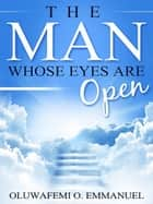 The Man Whose Eyes Are Open ebook by Oluwafemi O. Emmanuel
