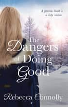 The Dangers of Doing Good ebook by Rebecca Connolly