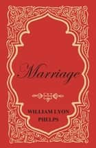 Marriage ebook by William Lyon Phelps