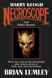 Harry Keogh: Necroscope and Other Weird Heroes! ebook by Brian Lumley