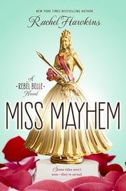 Miss Mayhem - a Rebel Belle Novel ebook by Rachel Hawkins