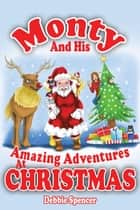 Monty And His Amazing Adventures At Christmas ebook by Debbie Spencer
