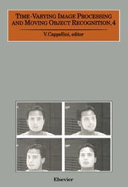 Time-Varying Image Processing and Moving Object Recognition, 4 ebook by Cappellini, V.