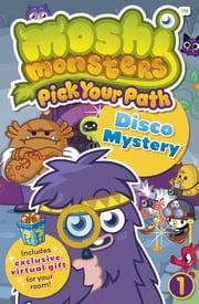 Moshi Monsters Pick Your Path 1: Disco Mystery - Disco Mystery ebook by Penguin Books Ltd
