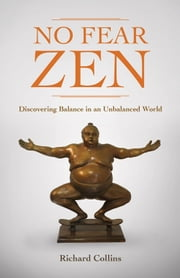 No Fear Zen - Discovering Balance in an Unbalanced World ebook by Richard Collins