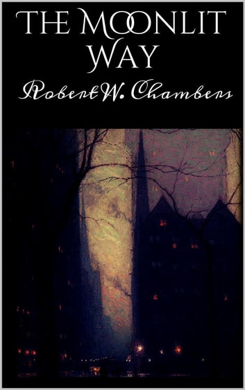 The Moonlit Way ebook by Robert W. Chambers