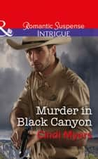 Murder In Black Canyon (Mills & Boon Intrigue) (The Ranger Brigade: Family Secrets, Book 1) ebook by Cindi Myers