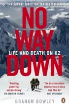 No Way Down - Life and Death on K2 ebook by Graham Bowley
