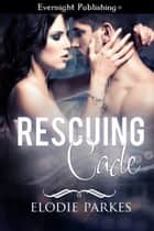 Rescuing Cade ebook by Elodie Parkes