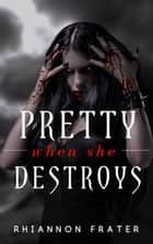 Pretty When She Destroys - Pretty When She Dies, #3 ebook by Rhiannon Frater