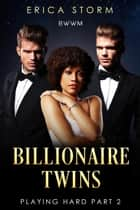 Billionaire Twins: Playing Hard - Billionaire Twins, #2 ebook by Erica Storm