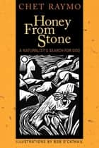 Honey from Stone - A Naturalist's Search for God ebook by Chet Raymo