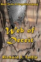 Web of Deceit (Forgotten Legacy #3) ebook by Richard S. Tuttle