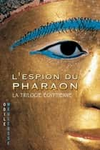 L'espion du pharaon ebook by Odile Weulersse