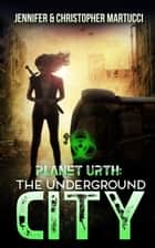 Planet Urth: The Underground City - Planet Urth, #3 ebook by Jennifer Martucci, Christopher Martucci