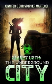 Planet Urth: The Underground City - Planet Urth, #3 ebook by Jennifer Martucci,Christopher Martucci