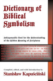 Dictionary of Biblical Symbolism ebook by Stanislaw Kapuscinski