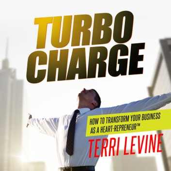 Turbo Charge - How to Transform Your Business as a Heart-Repreneur audiobook by Terri Levine