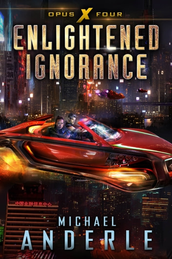 Enlightened Ignorance - Opus X Book Four ebook by Michael Anderle