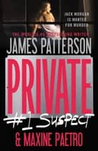 Private: #1 Suspect ebook by James Patterson,Maxine Paetro