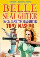 Lamb to the Slaughter (Belle Slaughter #2) ebook by Tony Masero