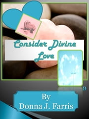 Consider Divine Love ebook by Donna J. Farris