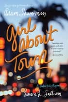 Girl about Town - A Lulu Kelly Mystery ebook by Adam Shankman, Laura L. Sullivan