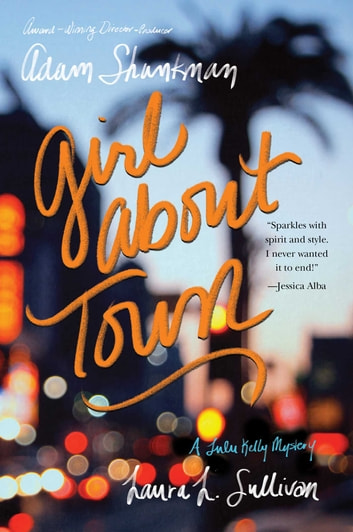 Girl about Town - A Lulu Kelly Mystery ebook by Adam Shankman,Laura L. Sullivan