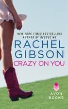 Crazy On You ebook by Rachel Gibson