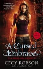 A Cursed Embrace - A Weird Girls Novel ebook by Cecy Robson