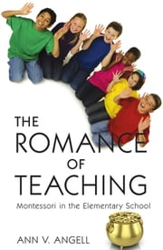 The Romance of Teaching - Montessori in the Elementary School ebook by Ann V. Angell