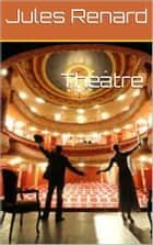 Théâtre ebook by Jules Renard