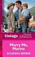 Marry Me, Marine (Mills & Boon Vintage Superromance) (In Uniform, Book 14) ebook by Rogenna Brewer