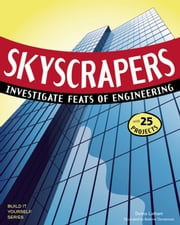 SKYSCRAPERS - INVESTIGATE FEATS OF ENGINEERING WITH 25 PROJECTS ebook by Donna Latham,Andrew Christensen