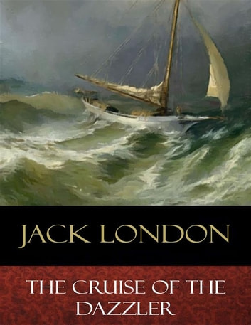 The Cruise of the Dazzler - Illustrated ebook by Jack London