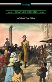 A Tale of Two Cities (Illustrated by Harvey Dunn with introductions by G. K. Chesterton, Andrew Lang, and Edwin Percy Whipple) ebook by Charles Dickens