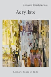 Acryliste ebook by Georges Charbonneau