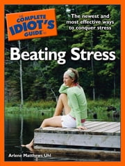 The Complete Idiot's Guide to Beating Stress ebook by Arlene Uhl