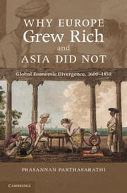 Why Europe Grew Rich and Asia Did Not ebook by Parthasarathi, Prasannan