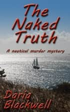 The Naked Truth; A nautical murder mystery ebook by Daria Blackwell