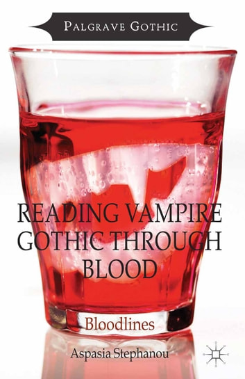 Reading Vampire Gothic Through Blood - Bloodlines ebook by Aspasia Stephanou