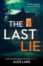 The Last Lie: The must-read new thriller from the Sunday Times bestselling author eBook by Alex Lake